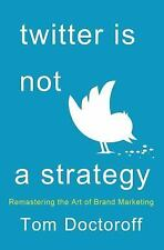 Twitter is Not a Strategy: Rediscovering the Art of Brand Marketing-ExLibrary