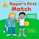 Oxford Reading Tree: Read with Biff, Chip & Kipper First Experiences Kipper's First Match by Ms Annemarie Young, Kate Ruttle, Roderick Hunt (Paperback, 2013)