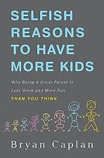 Selfish Reasons to Have More Kids: Why Being a Great Parent is Less Work and Mor