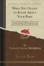 What You Ought to Know about Your Baby : A Text Book for Mothers on the Care...