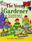 The Young Gardener by Clare Bradley (Hardback, 1999)