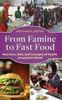 From Famine to Fast Food: Nutrition, Diet, and Concepts of Health Around the World by ABC-CLIO (Hardback, 2014)