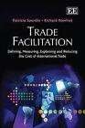 Trade Facilitation: Defining, Measuring, Explaining and Reducing the Cost of International Trade by Richard Pomfret, Patricia Sourdin (Hardback, 2012)