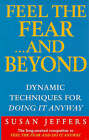 Feel the Fear...and Beyond: Dynamic Techniques for Doing it Anyway by Susan J. Jeffers (Paperback, 1998)
