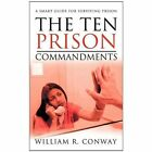 The Ten Prison Commandments 9781456746735 by William R. Conway Paperback