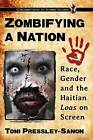 Zombifying a Nation: Race, Gender and the Haitian Loas on Screen by Toni Pressley-Sanon (Paperback, 2016)