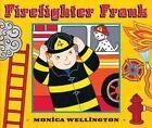 Firefighter Frank Board Book Edition by Monica Wellington (Board book, 2011)