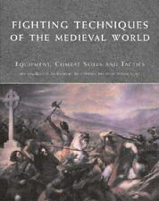 Fighting Techniques: Fighting Techniques of the Medieval World : Equipment, Combat Skills and Tactics 3 by Matthew Bennett, Kelly DeVries, Phyllis Jestice, Iain Dickie and Jim Bradbury (2005, Hardcover)