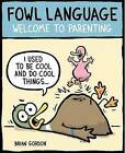 Fowl Language: Welcome to Parenting by Brian J. Gordon (Paperback, 2016)
