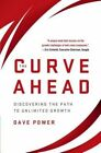 The Curve Ahead: Discovering the Path to Unlimited Growth by Dave Power (Hardback, 2014)