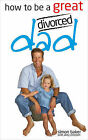 How to be a Great Divorced Dad: Dads Can be Great Mothers Too If They Have to by Simon Baker (Paperback, 2007)