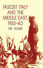 Fascist Italy and the Middle East, 1933-40 by Nir Arielli (Paperback, 2010)