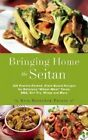 Bringing Home the Seitan: 100 Protein-Packed, Plant-Based Recipes for Delicious  Wheat-Meat  Tacos, BBQ, Stir-Fry, Wings and More by Kris Holechek Peters (Paperback / softback, 2016)