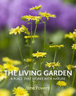 The Living Garden: A Place That Works with Nature by Jane Powers (Hardback, 2011)