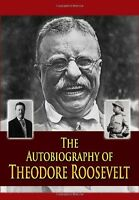 The Autobiography Of Theodore Roosevelt By Theodore Roosevelt, (paperback), Crea