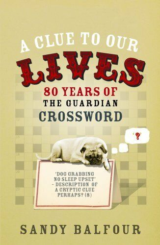 A Clue to Our Lives: 80 Years of the Guardian Cryptic Crossword: 85 Years of th