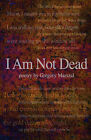 I Am Not Dead, Poetry by Gregory Marszal (Paperback / softback, 2010)