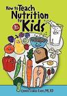 How to Teach Nutrition to Kids, 4th Edition by Connie Liakos Evers (Paperback / softback, 2012)