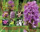 Growing Hardy Orchids by Grace Prendergast, Phillip Cribb, Philip Seaton, Margaret Ramsay, John Haggar (Paperback, 2011)
