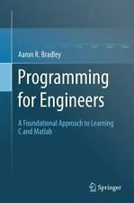 Programming for Engineers : A Foundational Approach to Learning C and Matlab...