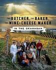The Butcher, the Baker, the Wine and Cheese Maker in the Okanagan by Jennifer Schell (Paperback, 2016)