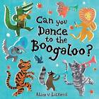 Can You Dance to the Boogaloo? by Alice Lickens (Paperback, 2013)