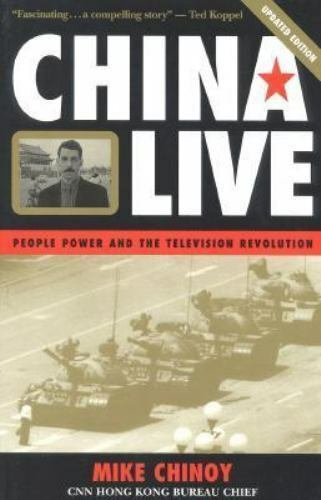 China Live: People Power and the Television Revolution by Chinoy, Mike