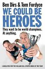 We Could be Heroes by Tom Fordyce, Ben Dirs (Paperback, 2010)