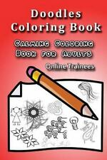Doodles Coloring Book: Calming Coloring Book for Adults by Online Trainees...