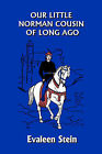 Our Little Norman Cousin of Long Ago (Yesterday's Classics) by Evaleen Stein (Paperback, 2007)
