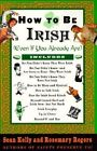 How to Be Irish: Even If You Already Are by Sean Kelly, Rosemary Rogers (Paperback / softback, 1999)