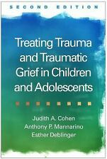 Treating Trauma and Traumatic Grief in Children and Adolescents, Second Edition by Anthony P. Mannarino, Judith A. Cohen and Esther Deblinger (2017, Hardcover)