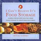 I Can't Believe It's Food Storage: A Simple Step-By-Step Plan for Using Food Storage to Create Delicious Meals by Crystal Godfrey (Paperback / softback, 2009)