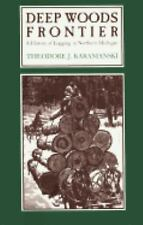 Great Lakes Books: Deep Woods Frontier : A History of Logging in Northern...