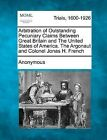 Arbitration of Outstanding Pecuniary Claims Between Great Britain and the United States of America. the Argonaut and Colonel Jonas H. French by Anonymous (Paperback / softback, 2012)