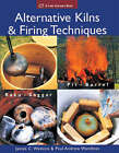 Alternative Kilns and Firing Techniques: Raku - Saggar - Pit - Barrel by Paul Andrew Wandless, James C. Watkins (Paperback, 2006)