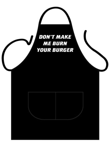 BBQ DON/'T MAKE ME BURN YOUR BURGER MENS//WOMENS,BLACK NOVELTY APRON