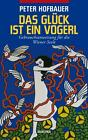 Das Glück ist ein Vogerl von Peter Hofbauer (2011, Gebundene Ausgabe)