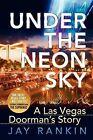 Under the Neon Sky...a Las Vegas Doorman's Story by Jay Rankin (Paperback / softback, 2009)