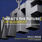 What's the Future of Business?: Changing the Way Businesses Create Experiences by Brian Solis (Hardback, 2013)