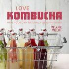Love Kombucha: Make Your Own Naturally Healthy Drinks by Melanie Millin (Hardback, 2016)