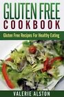 Gluten Free Cookbook: Gluten Free Recipes for Healthy Eating by Valerie Alston (Paperback / softback, 2014)