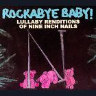 Rockabye Baby! Lullaby Renditions of Nine Inch Nails by Rockabye Baby! (CD, Feb-2007, Rockabye Baby!)