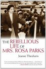 The Rebellious Life of Mrs. Rosa Parks by Jeanne Theoharis (Paperback, 2014)