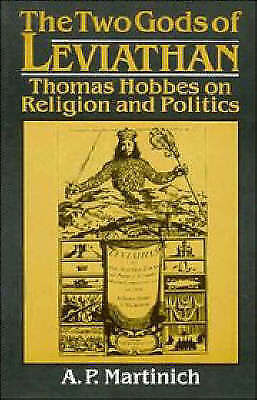 The Two Gods of Leviathan: Thomas Hobbes on Religion and Politics by Martinich,