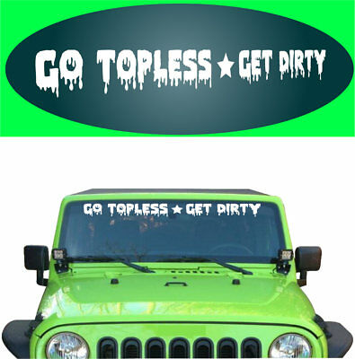 Go Topless Get Dirty Decal Sticker Funny Truck 4x4 Off Road Vinyl Banner