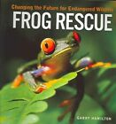 Frog Rescue: Changing the Future for Endangered Wildlife by Garry Hamilton (Paperback, 2004)
