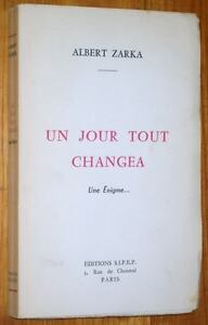 Albert-Zarka-UN-JOUR-TOUT-CHANGEA-Une-Enigme-1961-numerote-ENVOI