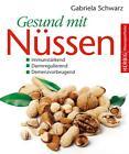 Gesund mit Nüssen von Gabriele Schwarz (2012, Gebundene Ausgabe)