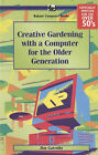 Creative Gardening with a Computer for the Older Generation by James Gatenby (Paperback, 2004)